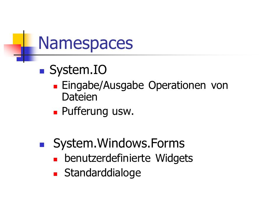 Namespaces System.IO Eingabe/Ausgabe Operationen von Dateien Pufferung usw. System.Windows.Forms benutzerdefinierte Widgets Standarddialoge