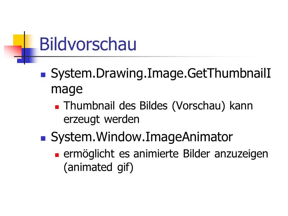 Bildvorschau System.Drawing.Image.GetThumbnailI mage Thumbnail des Bildes (Vorschau) kann erzeugt werden System.Window.ImageAnimator ermöglicht es animierte Bilder anzuzeigen (animated gif)