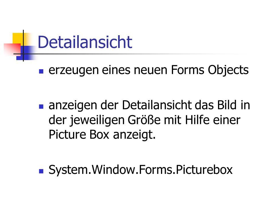 Detailansicht erzeugen eines neuen Forms Objects anzeigen der Detailansicht das Bild in der jeweiligen Größe mit Hilfe einer Picture Box anzeigt.
