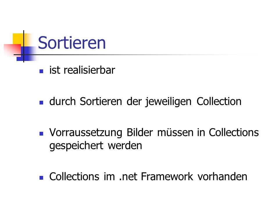 Sortieren ist realisierbar durch Sortieren der jeweiligen Collection Vorraussetzung Bilder müssen in Collections gespeichert werden Collections im.net Framework vorhanden