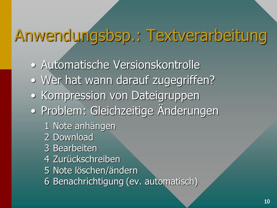 10 Anwendungsbsp.: Textverarbeitung Automatische VersionskontrolleAutomatische Versionskontrolle Wer hat wann darauf zugegriffen Wer hat wann darauf zugegriffen.