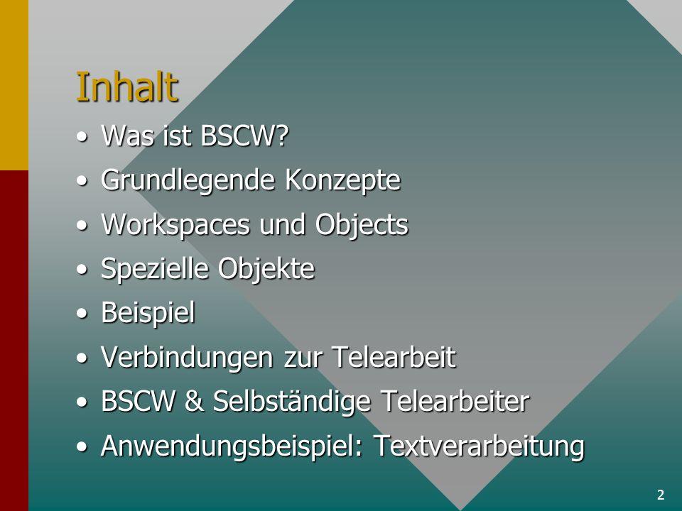 2 Inhalt Was ist BSCW?Was ist BSCW? Grundlegende KonzepteGrundlegende Konzepte Workspaces und ObjectsWorkspaces und Objects Spezielle ObjekteSpezielle
