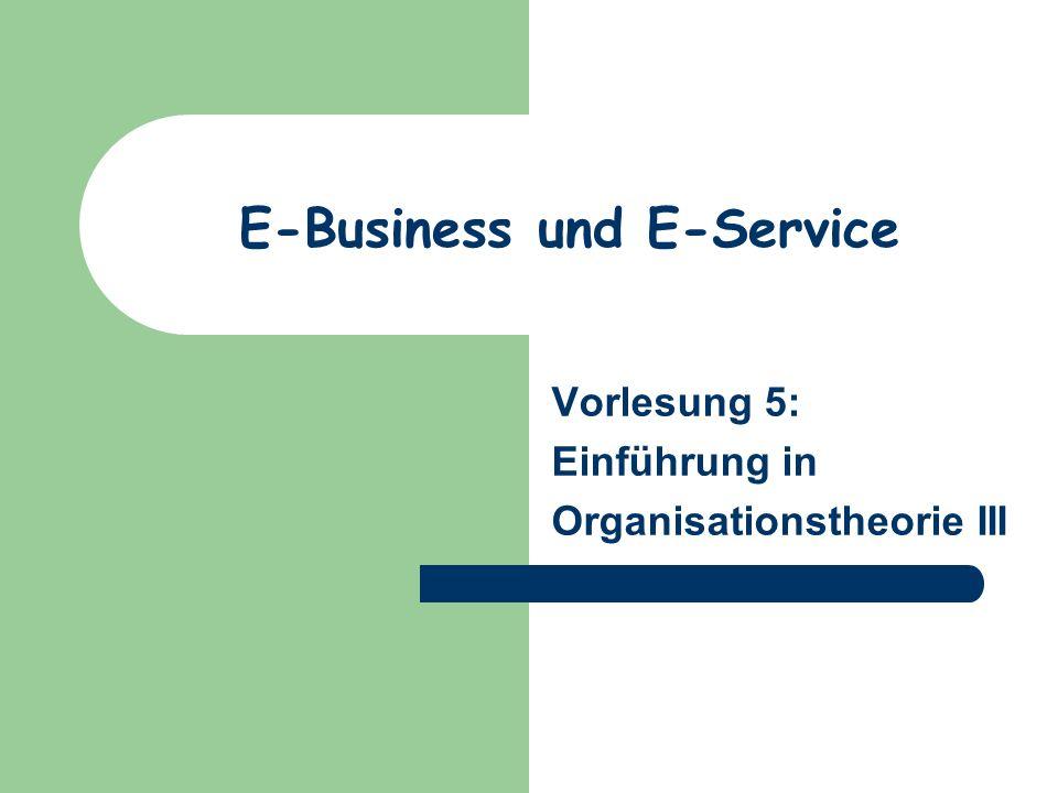 E-Business und E-Service Vorlesung 5: Einführung in Organisationstheorie III