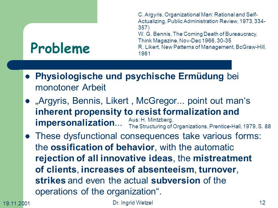 19.11.2001 Dr. Ingrid Wetzel12 Probleme Physiologische und psychische Ermüdung bei monotoner Arbeit Argyris, Bennis, Likert, McGregor... point out man