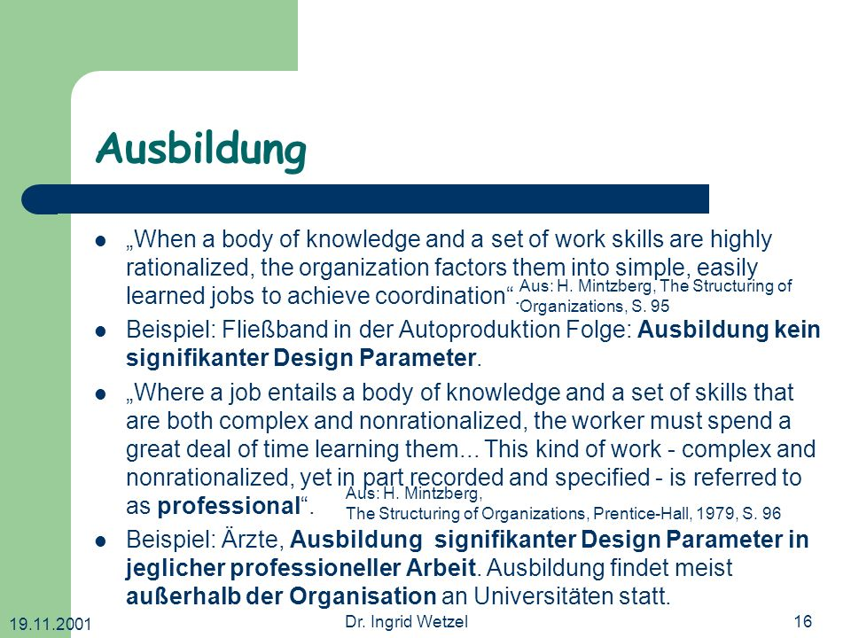 19.11.2001 Dr. Ingrid Wetzel16 Ausbildung When a body of knowledge and a set of work skills are highly rationalized, the organization factors them int