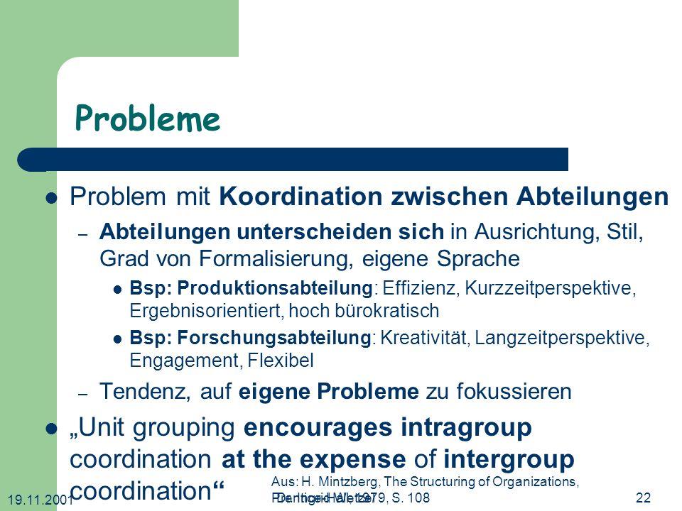 19.11.2001 Dr. Ingrid Wetzel22 Probleme Problem mit Koordination zwischen Abteilungen – Abteilungen unterscheiden sich in Ausrichtung, Stil, Grad von