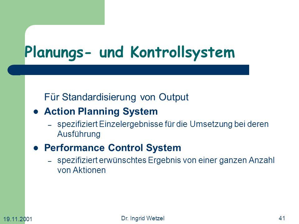 19.11.2001 Dr. Ingrid Wetzel41 Planungs- und Kontrollsystem Für Standardisierung von Output Action Planning System – spezifiziert Einzelergebnisse für