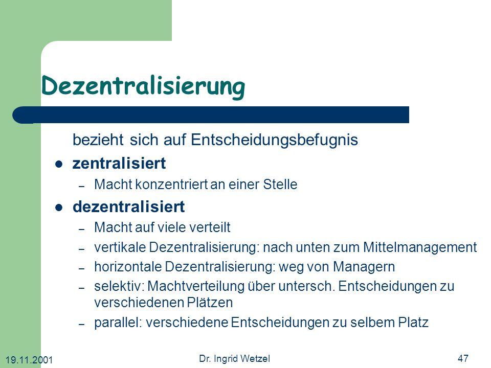 19.11.2001 Dr. Ingrid Wetzel47 Dezentralisierung bezieht sich auf Entscheidungsbefugnis zentralisiert – Macht konzentriert an einer Stelle dezentralis