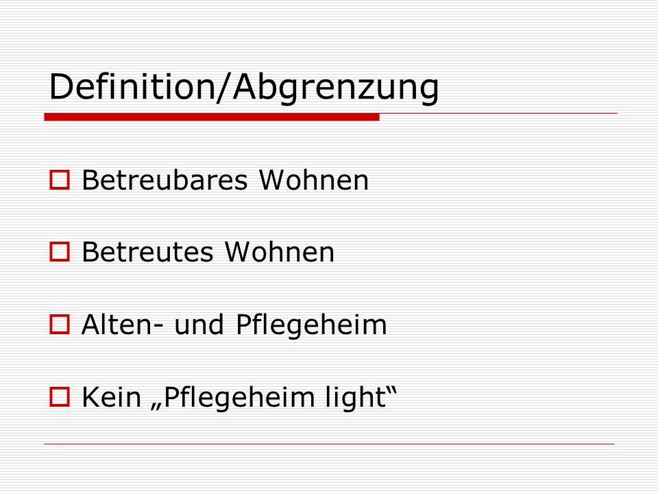 Definition/Abgrenzung Betreubares Wohnen Betreutes Wohnen Alten- und Pflegeheim Kein Pflegeheim light