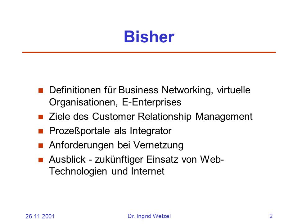 26.11.2001Dr. Ingrid Wetzel2 Bisher Definitionen für Business Networking, virtuelle Organisationen, E-Enterprises Ziele des Customer Relationship Mana