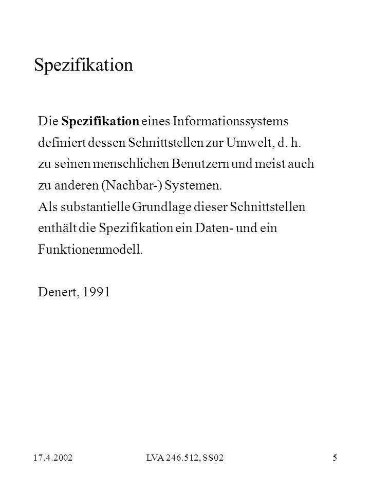17.4.2002LVA 246.512, SS025 Spezifikation Die Spezifikation eines Informationssystems definiert dessen Schnittstellen zur Umwelt, d.