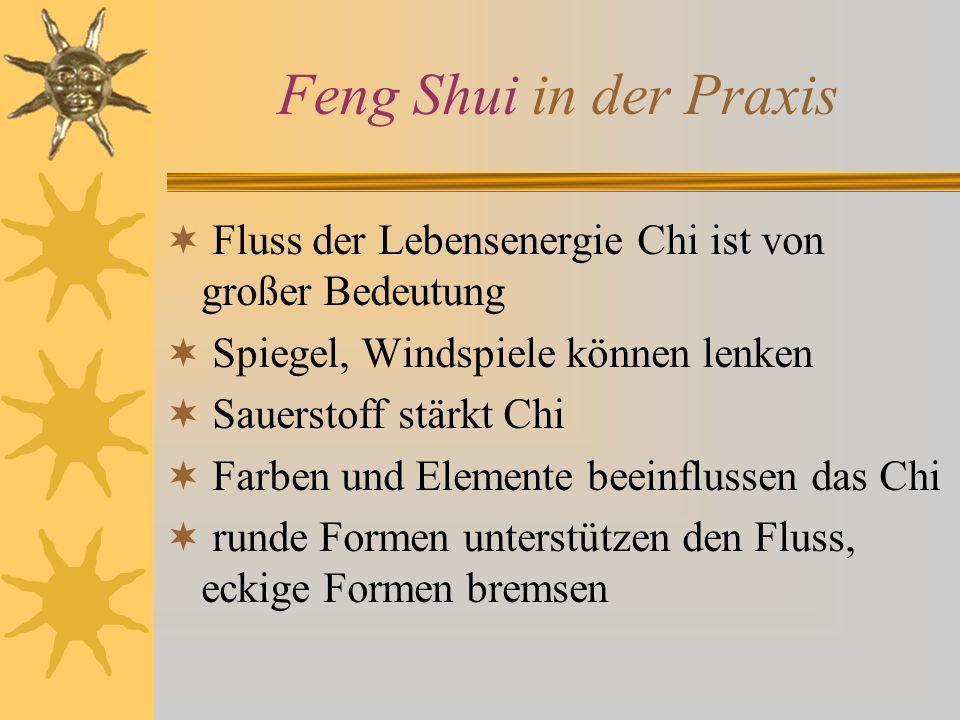 Feng Shui in der Praxis Fluss der Lebensenergie Chi ist von großer Bedeutung Spiegel, Windspiele können lenken Sauerstoff stärkt Chi Farben und Elemen