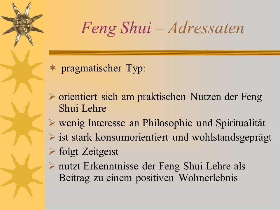 Feng Shui – Adressaten pragmatischer Typ: orientiert sich am praktischen Nutzen der Feng Shui Lehre wenig Interesse an Philosophie und Spiritualität i