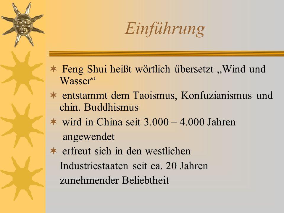 Einführung Feng Shui heißt wörtlich übersetzt Wind und Wasser entstammt dem Taoismus, Konfuzianismus und chin. Buddhismus wird in China seit 3.000 – 4