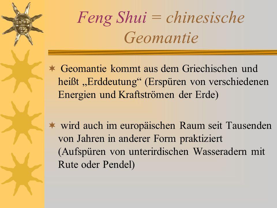 Feng Shui = chinesische Geomantie Geomantie kommt aus dem Griechischen und heißt Erddeutung (Erspüren von verschiedenen Energien und Kraftströmen der