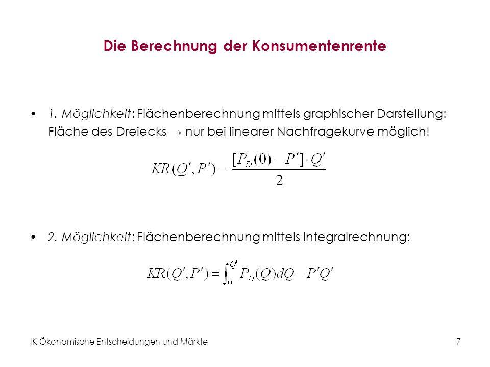 IK Ökonomische Entscheidungen und Märkte 7 Die Berechnung der Konsumentenrente 1. Möglichkeit: Flächenberechnung mittels graphischer Darstellung: Fläc
