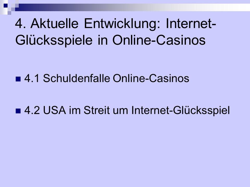 4. Aktuelle Entwicklung: Internet- Glücksspiele in Online-Casinos 4.1 Schuldenfalle Online-Casinos 4.2 USA im Streit um Internet-Glücksspiel