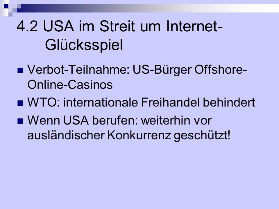4.2 USA im Streit um Internet- Glücksspiel Verbot-Teilnahme: US-Bürger Offshore- Online-Casinos WTO: internationale Freihandel behindert Wenn USA beru