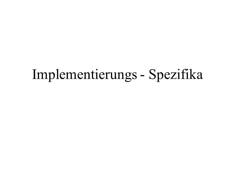 Implementierungs - Spezifika
