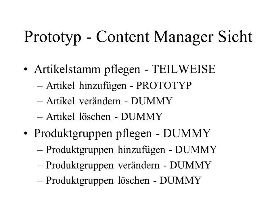 Prototyp - Content Manager Sicht Artikelstamm pflegen - TEILWEISE –Artikel hinzufügen - PROTOTYP –Artikel verändern - DUMMY –Artikel löschen - DUMMY Produktgruppen pflegen - DUMMY –Produktgruppen hinzufügen - DUMMY –Produktgruppen verändern - DUMMY –Produktgruppen löschen - DUMMY