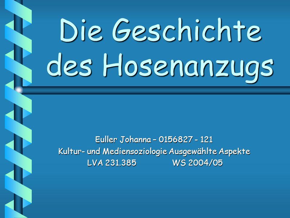 Die Geschichte des Hosenanzugs Euller Johanna – 0156827 - 121 Kultur- und Mediensoziologie Ausgewählte Aspekte LVA 231.385WS 2004/05 LVA 231.385WS 200