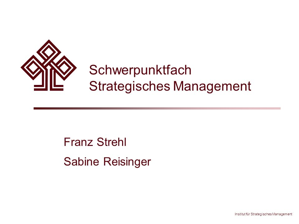 Institut für Strategisches Management Schwerpunktfach Strategisches Management Franz Strehl Sabine Reisinger