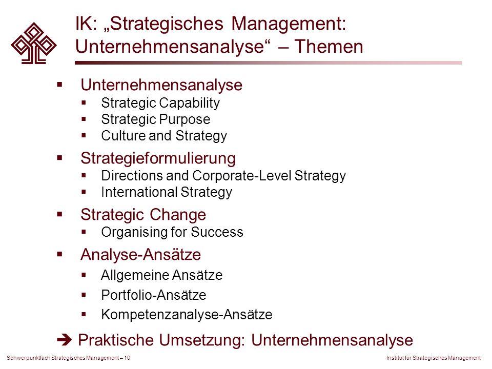 Institut für Strategisches Management Schwerpunktfach Strategisches Management – 10 IK: Strategisches Management: Unternehmensanalyse – Themen Unterne