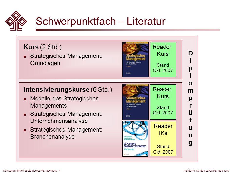 Institut für Strategisches Management Schwerpunktfach Strategisches Management – 4 Schwerpunktfach – Literatur Reader Kurs Stand Okt. 2007 Reader IKs