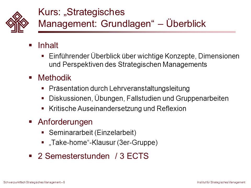 Institut für Strategisches Management Schwerpunktfach Strategisches Management – 5 Kurs: Strategisches Management: Grundlagen – Überblick Inhalt Einfü