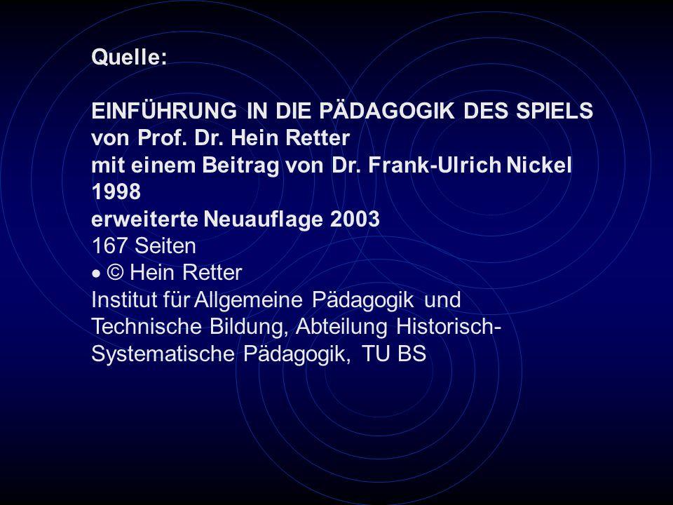 Quelle: EINFÜHRUNG IN DIE PÄDAGOGIK DES SPIELS von Prof. Dr. Hein Retter mit einem Beitrag von Dr. Frank-Ulrich Nickel 1998 erweiterte Neuauflage 2003
