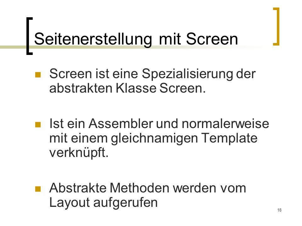 18 Seitenerstellung mit Screen Screen ist eine Spezialisierung der abstrakten Klasse Screen.