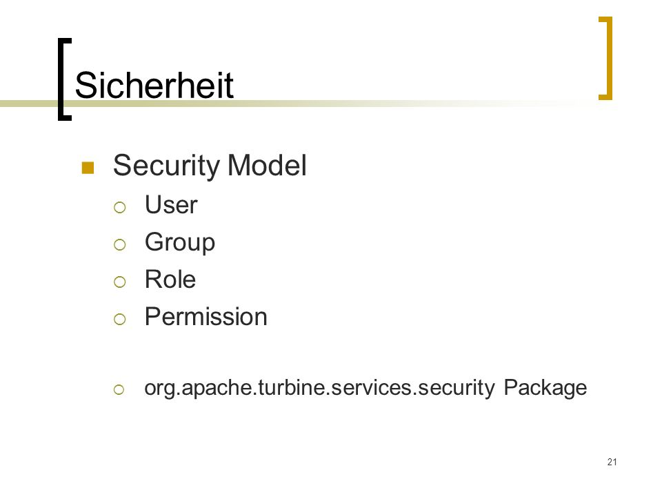 21 Sicherheit Security Model User Group Role Permission org.apache.turbine.services.security Package