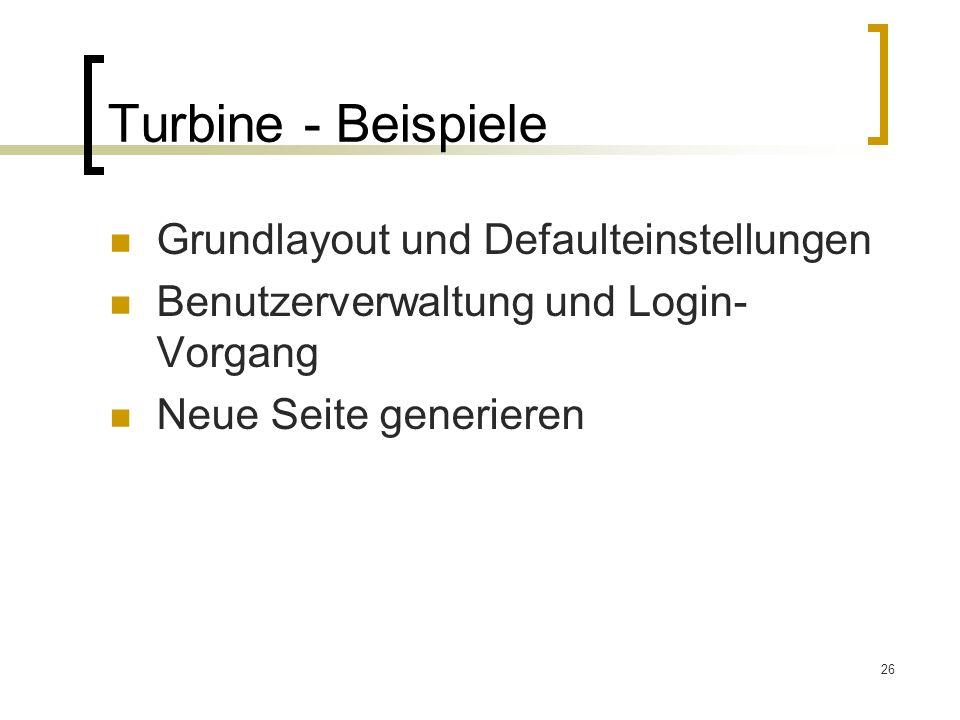 26 Turbine - Beispiele Grundlayout und Defaulteinstellungen Benutzerverwaltung und Login- Vorgang Neue Seite generieren