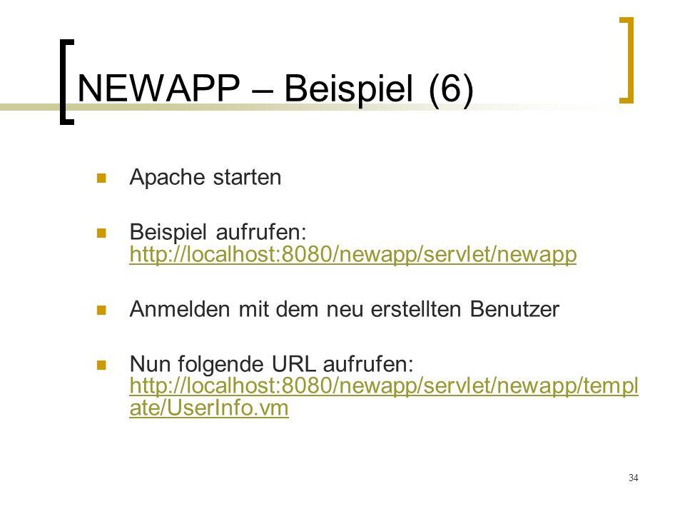 34 NEWAPP – Beispiel (6) Apache starten Beispiel aufrufen: http://localhost:8080/newapp/servlet/newapp http://localhost:8080/newapp/servlet/newapp Anmelden mit dem neu erstellten Benutzer Nun folgende URL aufrufen: http://localhost:8080/newapp/servlet/newapp/templ ate/UserInfo.vm http://localhost:8080/newapp/servlet/newapp/templ ate/UserInfo.vm