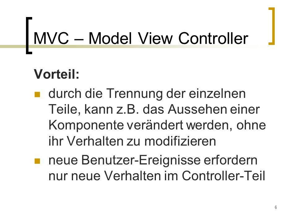 6 MVC – Model View Controller Vorteil: durch die Trennung der einzelnen Teile, kann z.B.