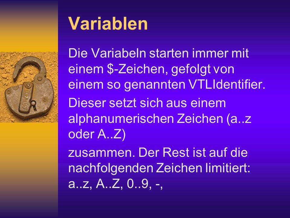 Variablen Die Variabeln starten immer mit einem $-Zeichen, gefolgt von einem so genannten VTLIdentifier.