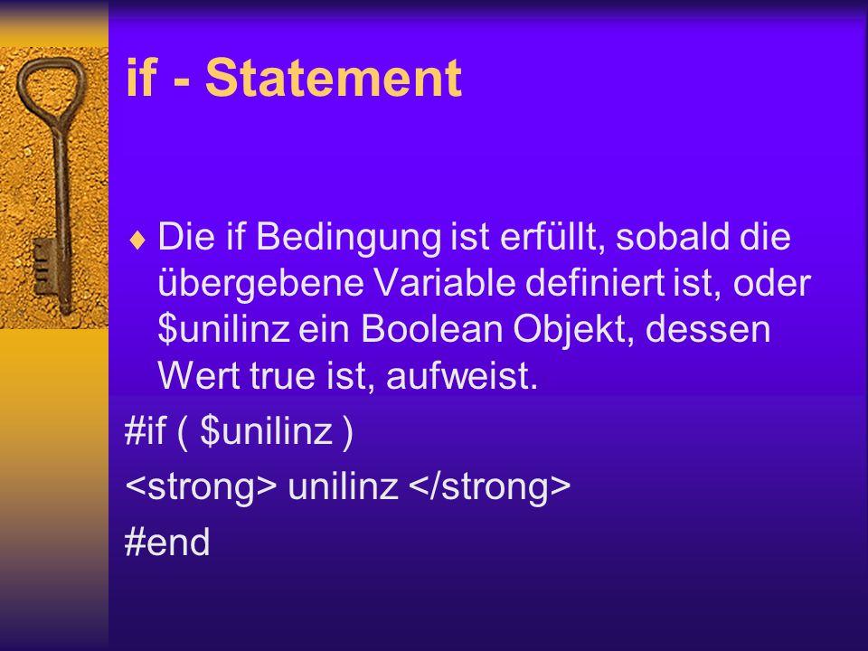 if - Statement Die if Bedingung ist erfüllt, sobald die übergebene Variable definiert ist, oder $unilinz ein Boolean Objekt, dessen Wert true ist, aufweist.