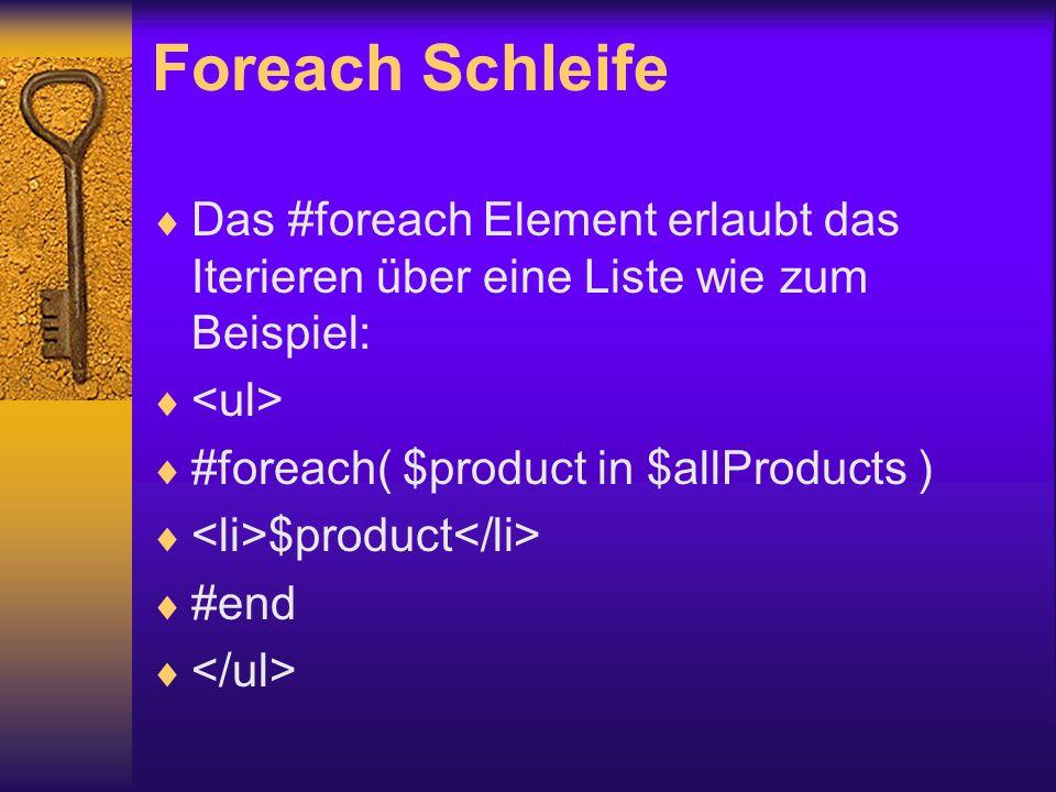 Foreach Schleife Das #foreach Element erlaubt das Iterieren über eine Liste wie zum Beispiel: #foreach( $product in $allProducts ) $product #end