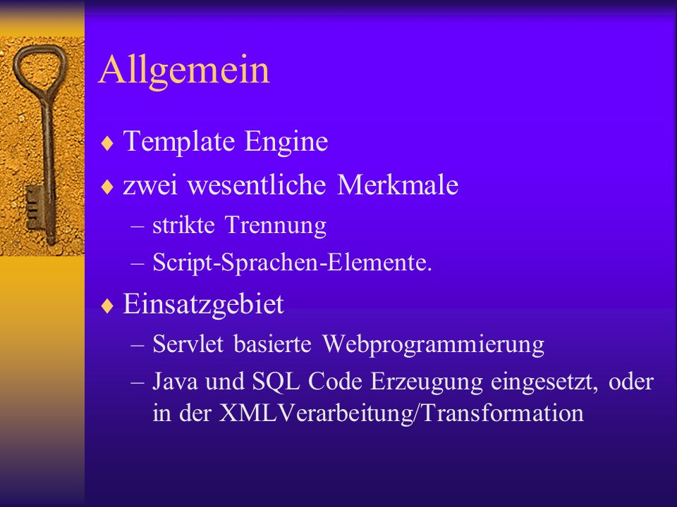 Allgemein Template Engine zwei wesentliche Merkmale –strikte Trennung –Script-Sprachen-Elemente.