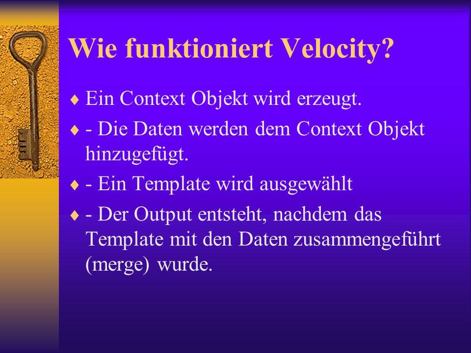 Wie funktioniert Velocity. Ein Context Objekt wird erzeugt.