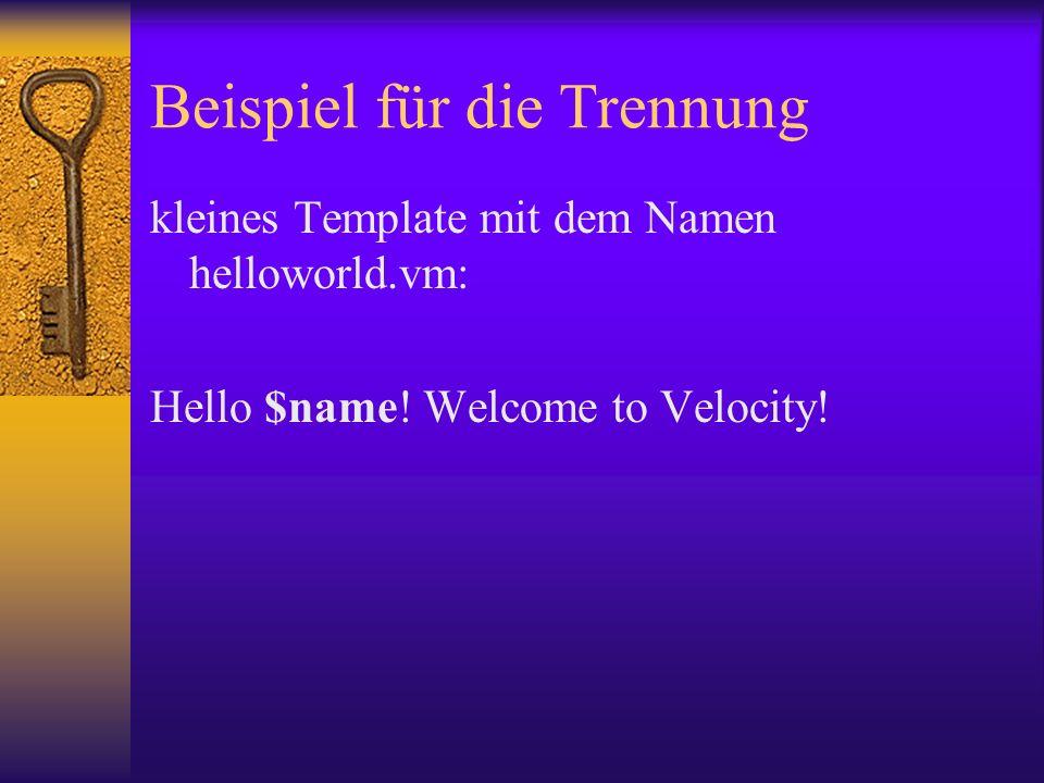 Beispiel für die Trennung kleines Template mit dem Namen helloworld.vm: Hello $name.