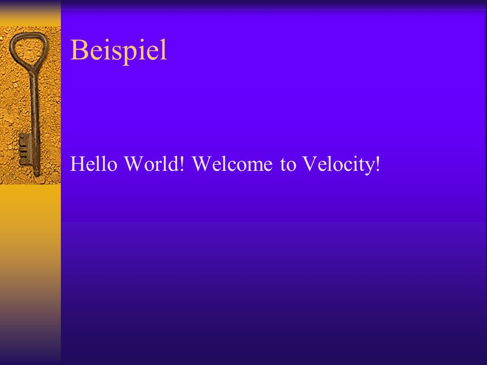 Beispiel Hello World! Welcome to Velocity!