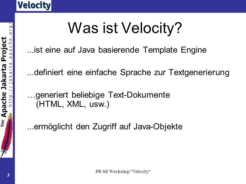 PR SE Workshop Velocity 4 Anwendungsbereich Standalone –Code-Generierung (z.b Java-Files, C#, C++, …) –Xml-Generierung –Beliebige Textformate Eingebettet (meist in Web-Frameworks) –Web-UI-Generierung (z.b.
