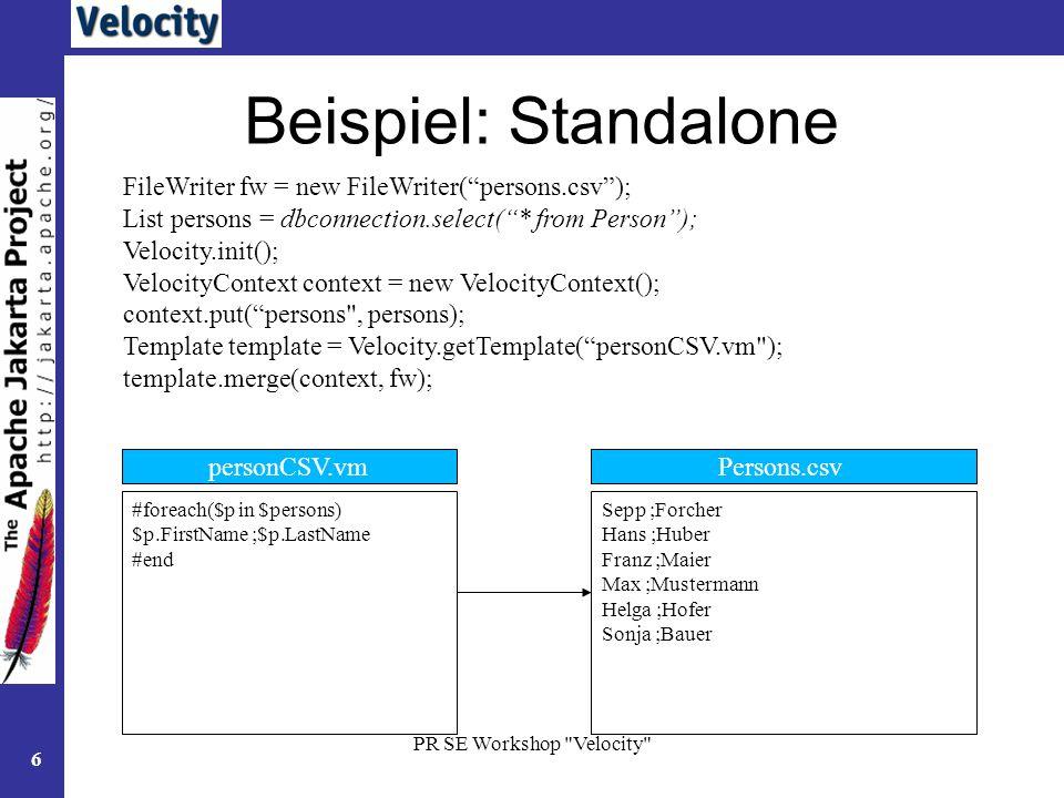 PR SE Workshop Velocity 7 Eingebettet in Turbine Die Initialisierung, Merge des Templates, Erzeugung des Context passiert automatisch durch das Turbine Framework (iG bei Standalone Einsatz (siehe Bsp.).