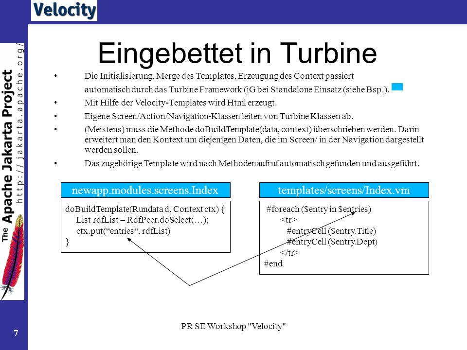 PR SE Workshop Velocity 18 Einfügen von Dateien #include (statisch.html) Datei nicht bearbeitet –direkt eingefügt –liegen in TEMPLATE_ROOT –möglich Datei über Variable einfügen #parse (personTable.vm) Datei wird bearbeitet –enthält VTL (velocity template language) –nur 1 Datei übergeben –Templates in TEMPLATE_ROOT –kann wiederum #parse- Befehle enthalten – 10 Ebenen