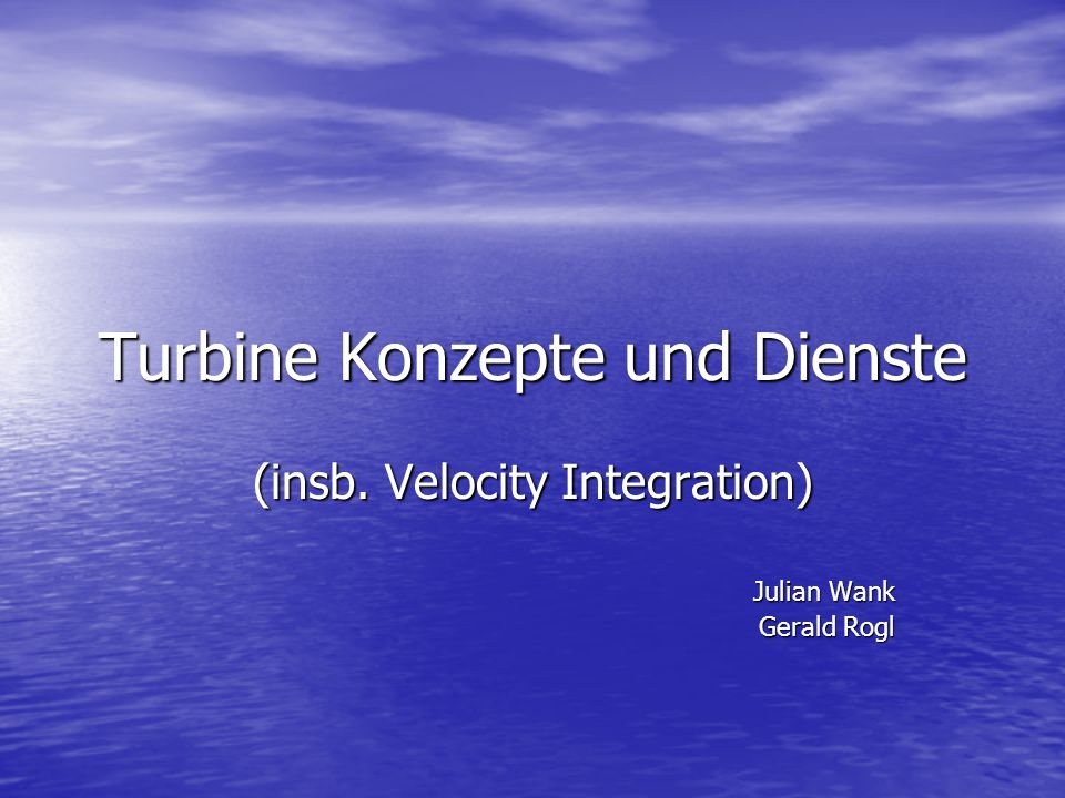 Turbine Konzepte und Dienste (insb. Velocity Integration) Julian Wank Gerald Rogl