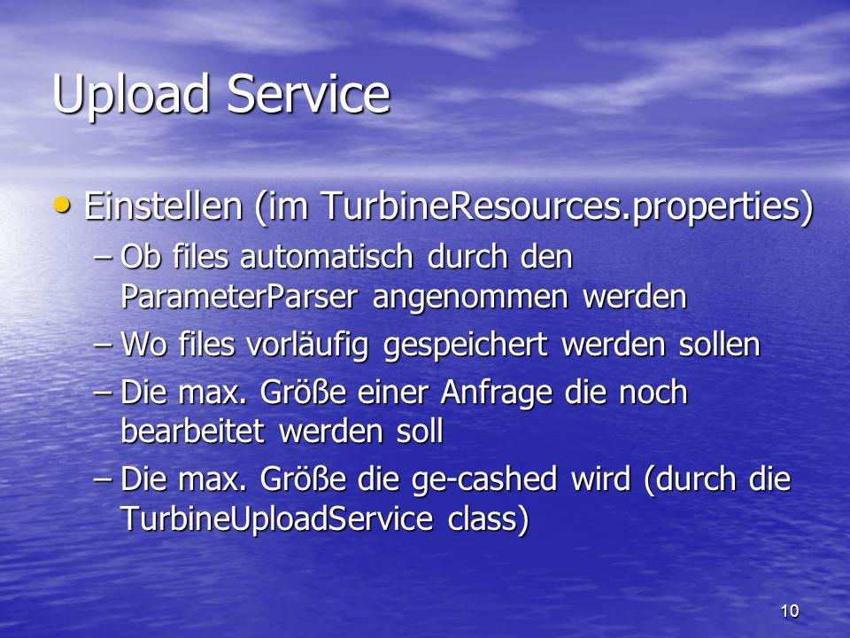 10 Upload Service Einstellen (im TurbineResources.properties) Einstellen (im TurbineResources.properties) –Ob files automatisch durch den ParameterPar