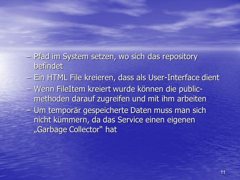 11 –Pfad im System setzen, wo sich das repository befindet –Ein HTML File kreieren, dass als User-Interface dient –Wenn FileItem kreiert wurde können