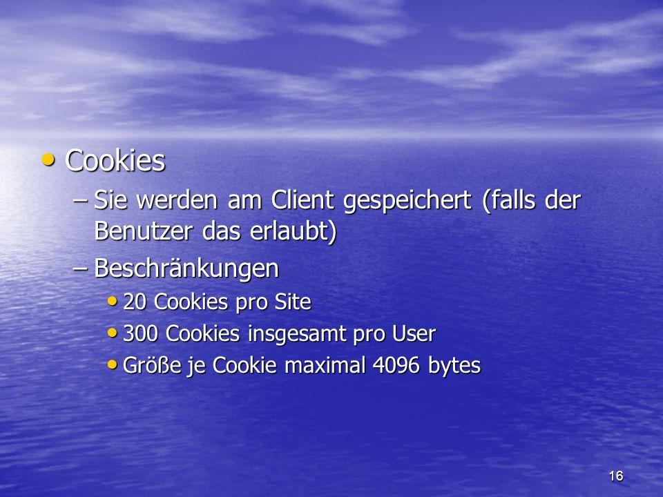 16 Cookies Cookies –Sie werden am Client gespeichert (falls der Benutzer das erlaubt) –Beschränkungen 20 Cookies pro Site 20 Cookies pro Site 300 Cook