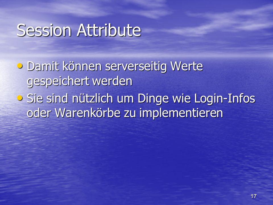 17 Session Attribute Damit können serverseitig Werte gespeichert werden Damit können serverseitig Werte gespeichert werden Sie sind nützlich um Dinge